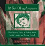 It's Not Okay Anymore: Your Personal Guide to Ending Abuse, Taking Charge, and Loving Yourself