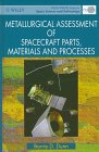 Metallurgical Assessemnt of Spacecraft Parts, Materials and Processes, Dunn, Barrie D., 047196428X