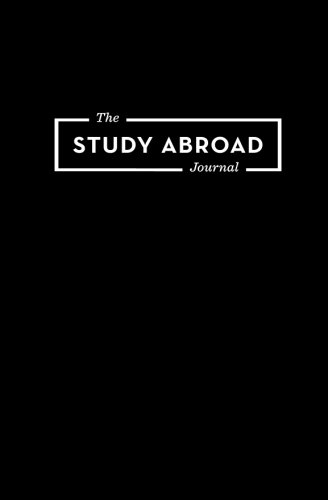 The Study Abroad Journal: Your Roadmap To An Epic Experience Abroad