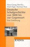 Herrlitz, Deutsche Schulgeschichte von 1800 bis zur Gegenwart: Eine Einführung