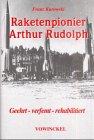 Arthur Rudolph: Raketenforscher in Deutschland und in den USA