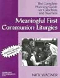 Meaningful First Communion Liturgies: The Complete Planning Guide for Catechists and Teachers