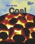 How We Use Coal, Chris Oxlade, 1410905926