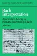Bach Interpretation: Articulation Marks in Primary Sources of J. S. Bach (Cambridge Musical Texts and Monographs) by John Butt