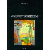 Musik und Transzendenz: Ein philosophischer Beitrag zur Eruierung der geistig-spirituellen Inhalte der grossen abendländischen Musik (Gregorianik, Bach, Beethoven und Mozart)