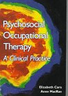 Psychosocial Occupational Therapy : A Clinical Practice, MacRae, Anne and Cara, Elizabeth, 0827362838