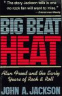 Big Beat Heat : Alan Freed and the Early Years of Rock and Roll, Jackson, John A., 0028711564