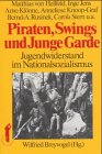 Dietz Taschenbücher, Bd.39, Piraten, Swings und Junge Garde. Jugendwiderstand im Nationalsozialismus