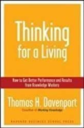 Thinking for a Living: How to Get Better Performances And Results from Knowledge Workers: How to Get Better Performance and Results from Knowledge Workers by Davenport, Thomas H. (2005) Hardcover