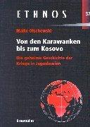 Von den Karawanken bis zum Kosovo. Die geheime Geschichte der Kriege in Jugoslawien.