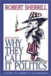 Why They Call It Politics: A Guide to America's Government