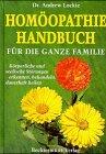 Homöopathie Handbuch für die ganze Familie. Körperliche und seelische Störungen erkennen, behandeln, dauerhaft heilen