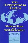 The Forgiveness Factor : Stories of Hope in a World of Conflict, Henderson, Michael, 1852390247