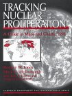 Tracking Nuclear Proliferation : A Guide in Maps and Charts, Jones, Rodney W. and McDohough, Mark G., 0870031139
