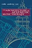 The Architecture of Aesthetic Music Therapy, Lee, Colin, 1891278177