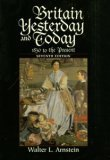 Britain Yesterday and Today : 1830 to the Present, Arnstein, Walter L., 0669397199