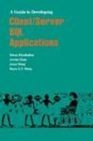 A Guide to Developing Client/Server SQL Applications (Morgan Kaufmann Series in Data Management Systems) by Setrag Khoshafian (1992-03-04)