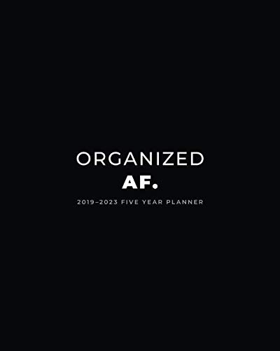 2019 - 2023 Five Year Planner; Organized AF.: Monthly Calendar Planner, 5 Year Calendar and Schedule Organizer (Agenda, Personal  Organizer and Monthly Calendar Planner) (Personal Year Planner)
