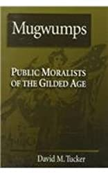 Mugwumps: Public Moralists of the Gilded Age