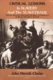 Critical Lessons in Slavery and the Slavetrade : Essential Studies and Commentaries on Slavery, in General and the African Slavetrade, in Particular, Clarke, John Henrik, 1879289075