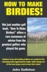 How to Make Birdies!, John T. Gollehon, 0914839748