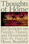 - Thoughts of Home: Reflections on Families, Houses, and Homelands from the Pages of House Beautiful Magazine