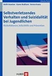 Selbstverletzendes Verhalten und Suizidalität bei Jugendlichen: Risikofaktoren, Selbsthilfe und Prävention