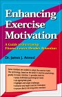 Enhancing Exercise Motivation Vol. 1 : A Guide to Increasing Fitness Center Member Retention, Annesi, James J., 0965243206