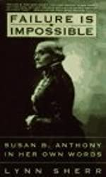 Failure is Impossible, Susan B. Anthony in Her Own Words