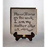 dist by classyjacs - Hand Etched On Flat Stone - A Famous Quote - Mirror, Mirror On The Wall, I Am My Mother After All - On a Wooden Easel - (Old Aged Stone Finish - Easel is Dark Walnut Stained) fq ()