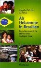 Als Hebamme in Brasilien: Das abenteuerliche Leben einer mutigen Frau