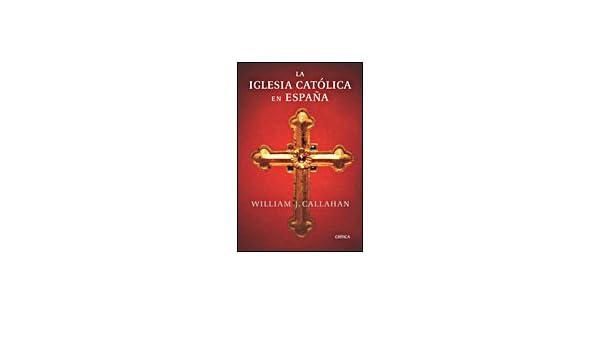 La iglesia católica en España 1875-2002 Serie Mayor: Amazon.es: Callahan, William J.: Libros