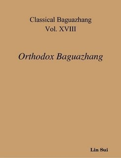 (Classical Baguazhang Vol. XVIII - Orthodox Baguazhang by Lin Sui (2008-05-04))