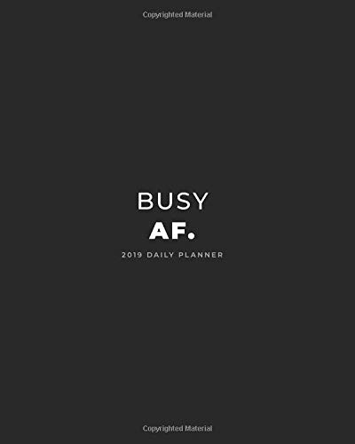 Pdf Reference 2019 Daily Planner; Busy AF.: Large Monthly Planner and Personal Organizer (Large Daily, Weekly and Monthly Calendar Planner)