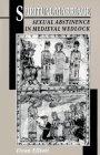 Spiritual Marriage : Sexual Abstinence in Medieval Wedlock, Elliott, Dyan, 0691086494