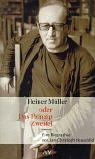 Heiner Müller oder Das Prinzip Zweifel: Eine Biographie