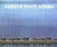 Zurück nach Afrika: Magische Momentaufnahmen aus dem Reich der wilden Tiere: Magical Photographs from the Land of Wild Animals
