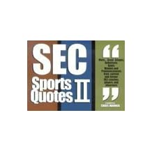 SEC Sports Quotes II: Over 550 More Brief, Brilliant Bursts of Life from Former Coaches, Players and Observers of the Sougheastern Conferenc