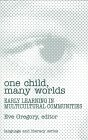 One Child, Many Worlds : Early Learning in Multicultural Communities, Gregory, Eve, 0807737151