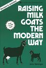Raising Milk Goats the Modern Way (A Garden Way publishing (Milk Free Garden)