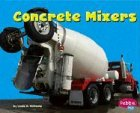 Concrete Mixers (Mighty Machines)