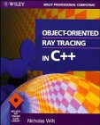 Object-Oriented Ray Tracing in C++, Nicholas P. Wilt, 047130414X
