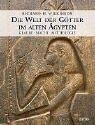 Die Welt der Götter im alten Ägypten: Glaube, Macht, Mythologie