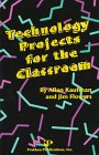 Technology Projects for the Classroom, Allan Kaufman and Jim Flowers, 0911168923