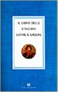 Amazon It Il Libro Delle Citazioni Latine E Greche Libri