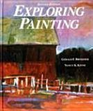 Exploring Painting, Gerald F. Brommer and Nancy Kinne, 0871922886