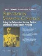 Subversion Version Control: Using the Subversion Version Control System in Development Projects
