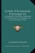 Cours D'Economie Politique V2: La Propriete Des Biens Corporels Et Incorporels Le Commerce Et La Circulation (1903) (French Edition) PDF