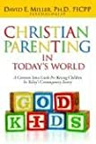 Christian Parenting in Today's World, David Miller, 1597819158