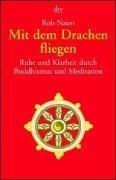 Mit dem Drachen fliegen: Ruhe und Klarheit durch Buddhismus und Meditation